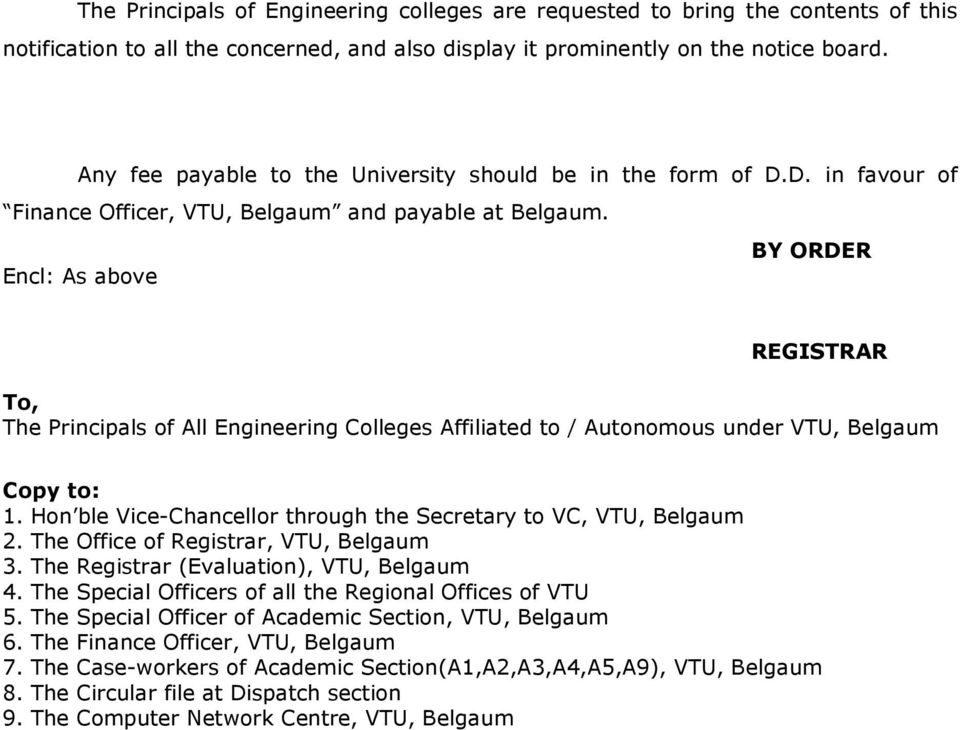 BY ORDER Encl: As above REGISTRAR To, The Principals of All Engineering Colleges Affiliated to / Autonomous under VTU, Belgaum Copy to: 1.