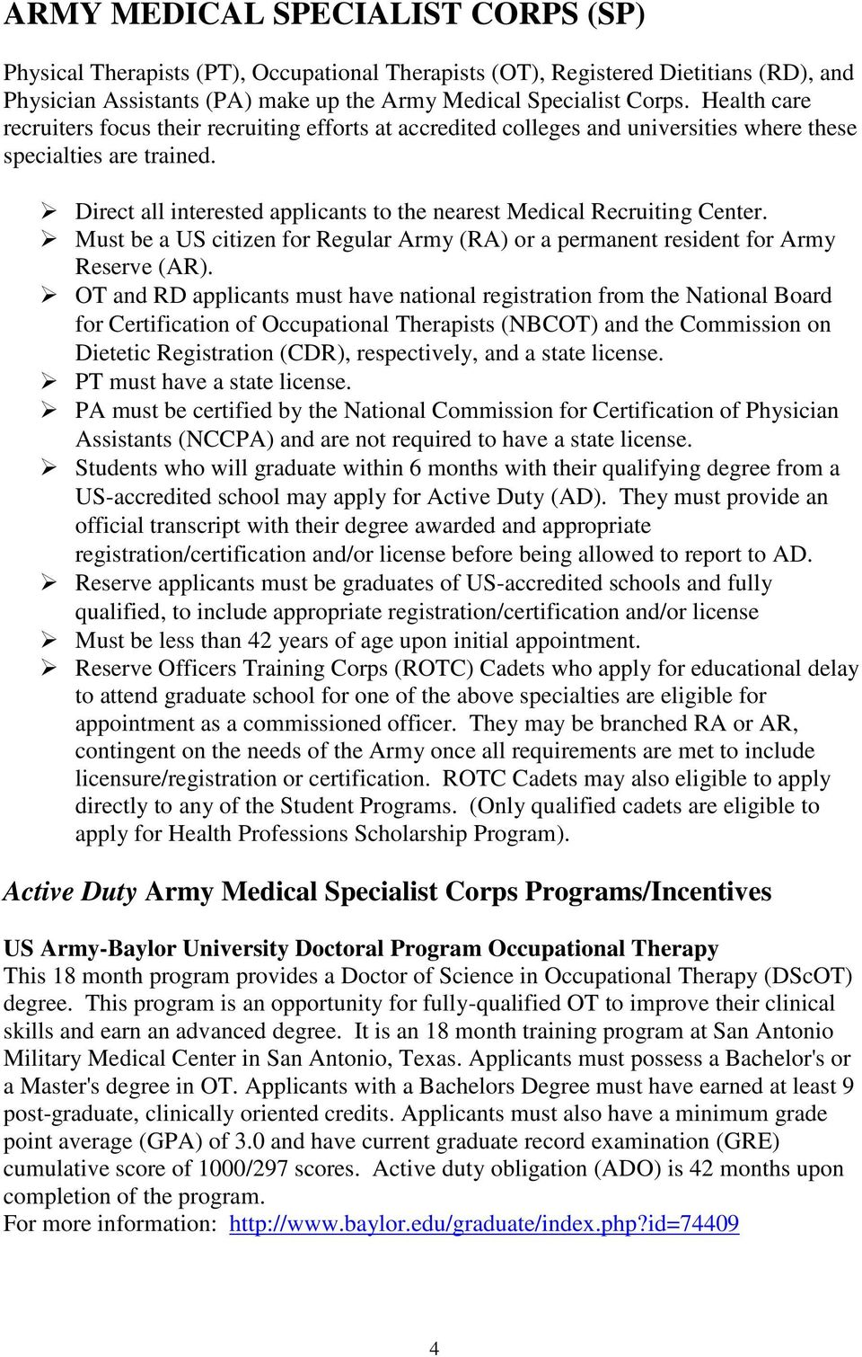 Direct all interested applicants to the nearest Medical Recruiting Center. Must be a US citizen for Regular Army (RA) or a permanent resident for Army Reserve (AR).