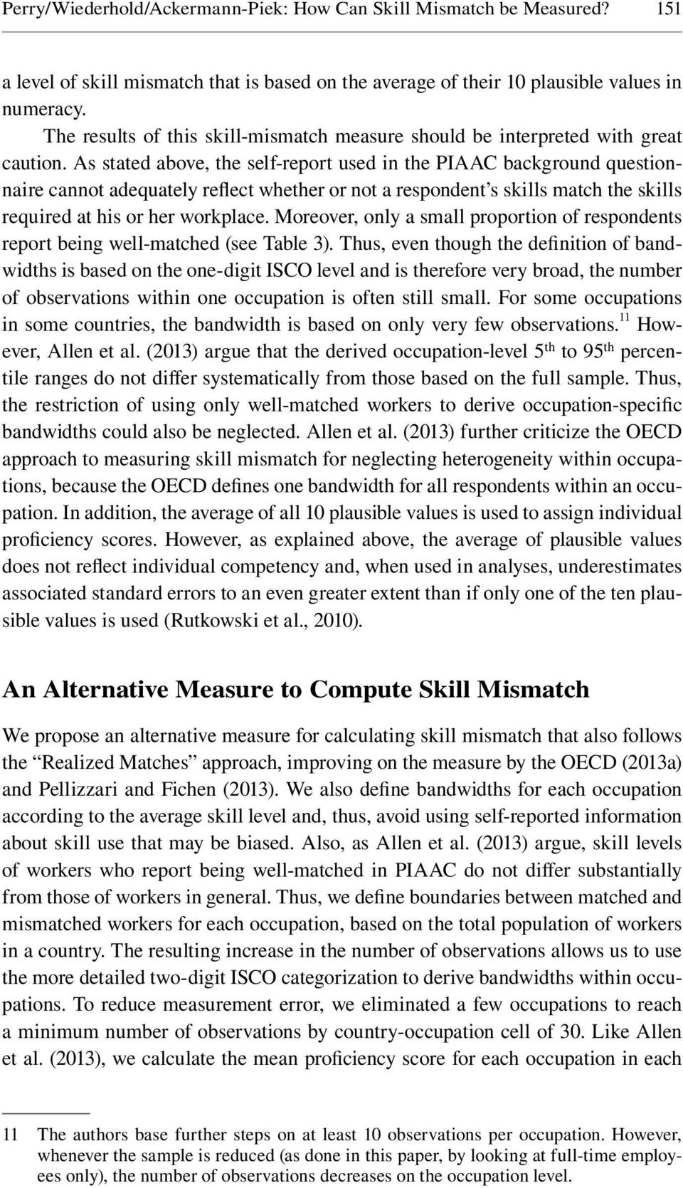 As stated above, the self-report used in the PIAAC background questionnaire cannot adequately reflect whether or not a respondent s skills match the skills required at his or her workplace.