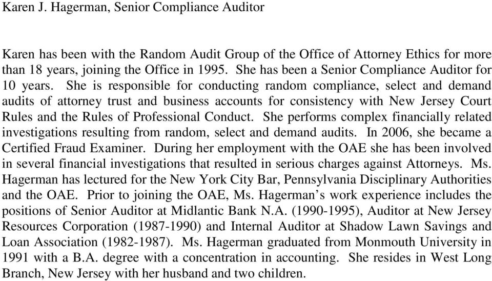 She is responsible for conducting random compliance, select and demand audits of attorney trust and business accounts for consistency with New Jersey Court Rules and the Rules of Professional Conduct.