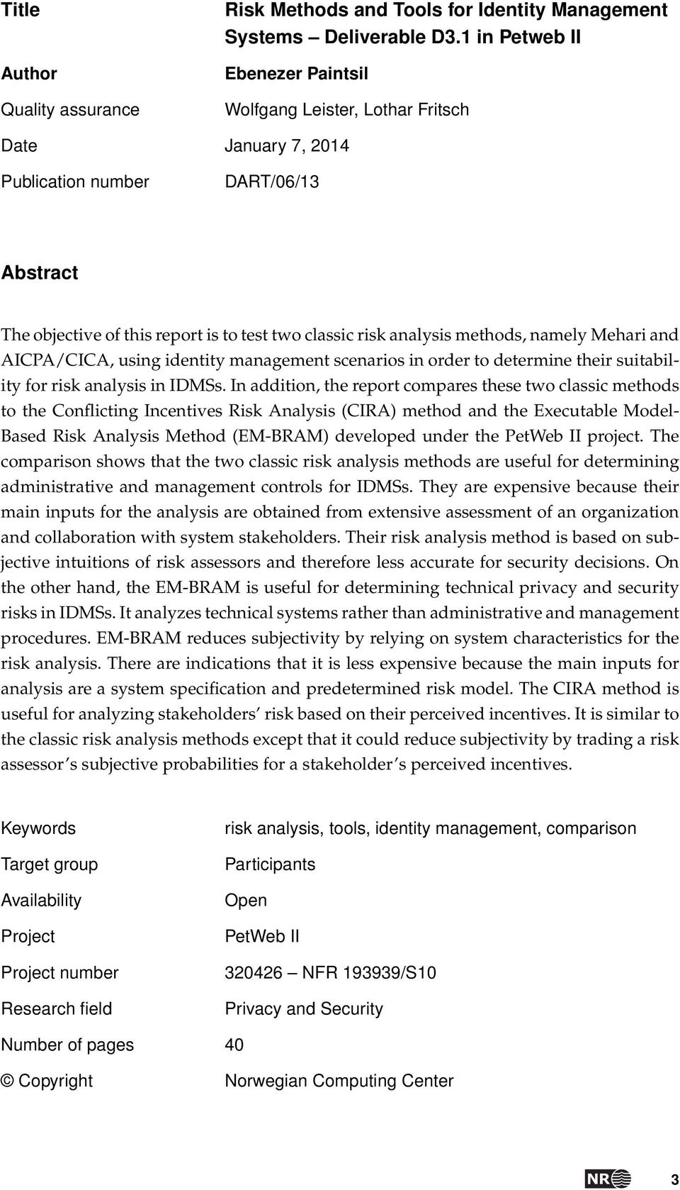 methods, namely Mehari and AICPA/CICA, using identity management scenarios in order to determine their suitability for risk analysis in IDMSs.