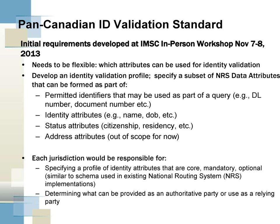 ) Identity attributes (e.g., name, dob, etc.) Status attributes (citizenship, residency, etc.