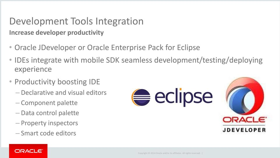 development/testing/deploying experience Productivity boosting IDE Declarative and