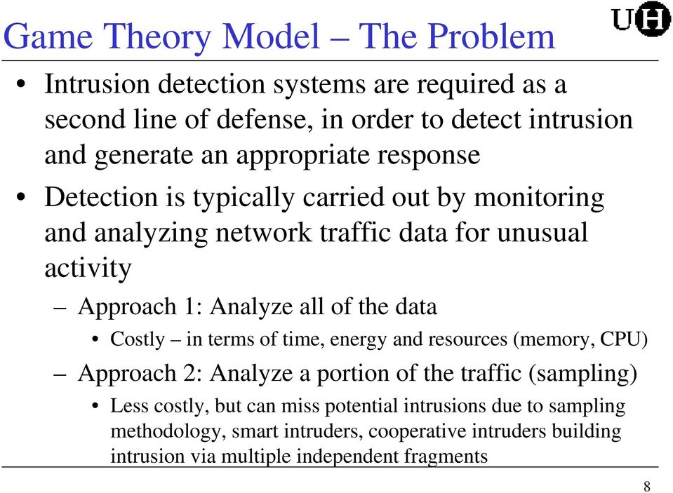 all of the data Costly in terms of time, energy and resources (memory, CPU) Approach 2: Analyze a portion of the traffic (sampling) Less costly, but