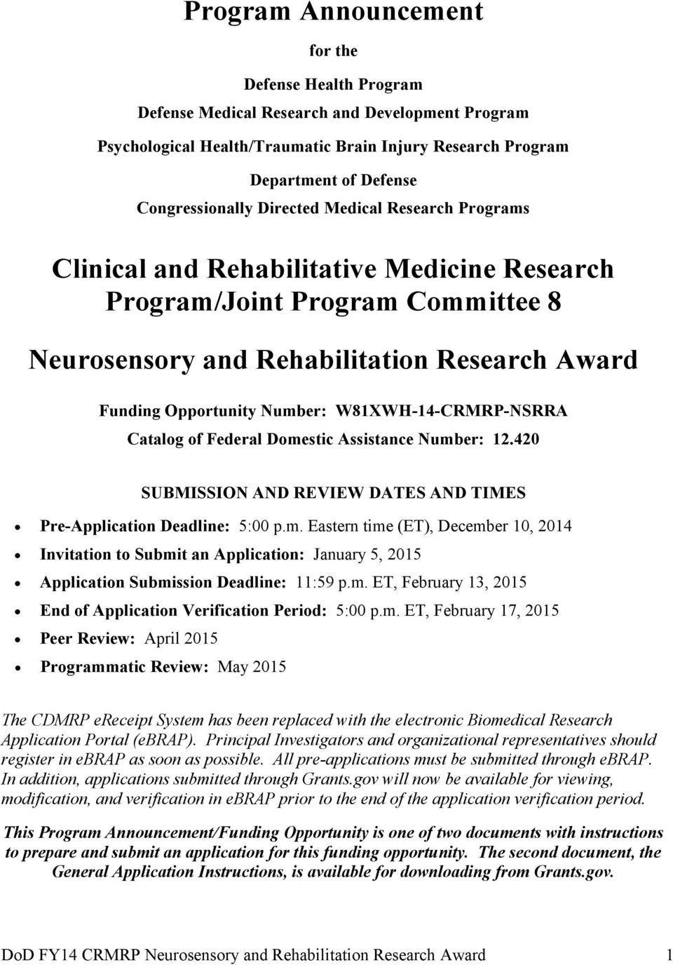 W81XWH-14-CRMRP-NSRRA Catalog of Federal Domestic Assistance Number: 12.420 SUBMISSION AND REVIEW DATES AND TIMES Pre-Application Deadline: 5:00 p.m. Eastern time (ET), December 10, 2014 Invitation to Submit an Application: January 5, 2015 Application Submission Deadline: 11:59 p.