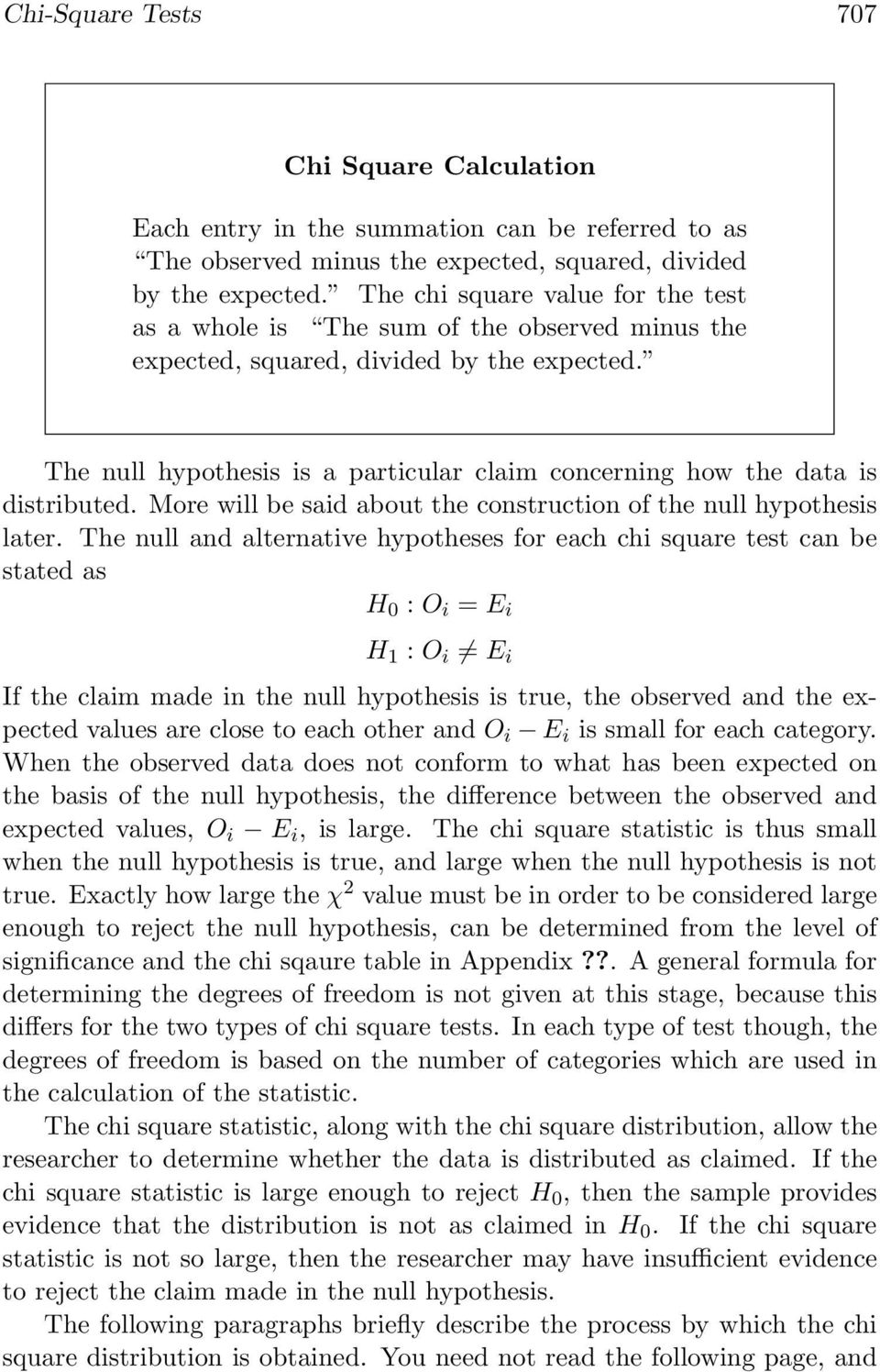 The null hypothesis is a particular claim concerning how the data is distributed. More will be said about the construction of the null hypothesis later.