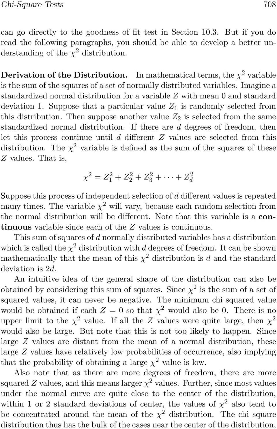 In mathematical terms, the χ 2 variable is the sum of the squares of a set of normally distributed variables.