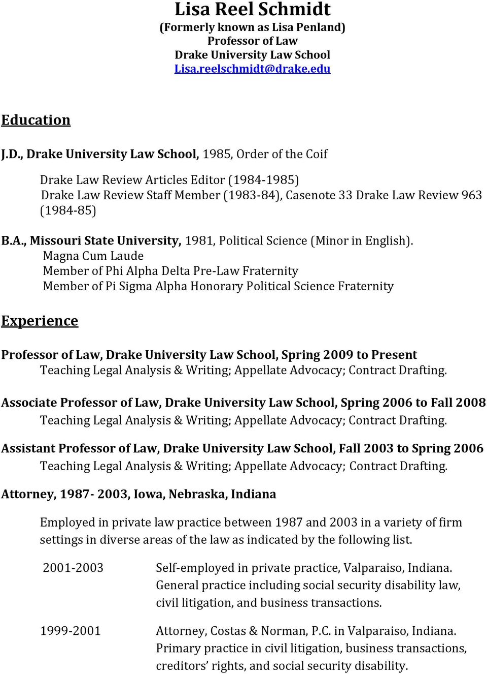 , Drake University Law School, 1985, Order of the Coif Drake Law Review Articles Editor (1984-1985) Drake Law Review Staff Member (1983-84), Casenote 33 Drake Law Review 963 (1984-85) B.A., Missouri State University, 1981, Political Science (Minor in English).
