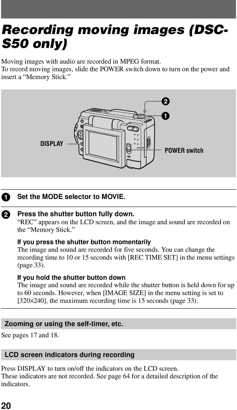 If you press the shutter button momentarily The image and sound are recorded for five seconds. You can change the recording time to 10 or 15 seconds with [REC TIME SET] in the menu settings (page 33).