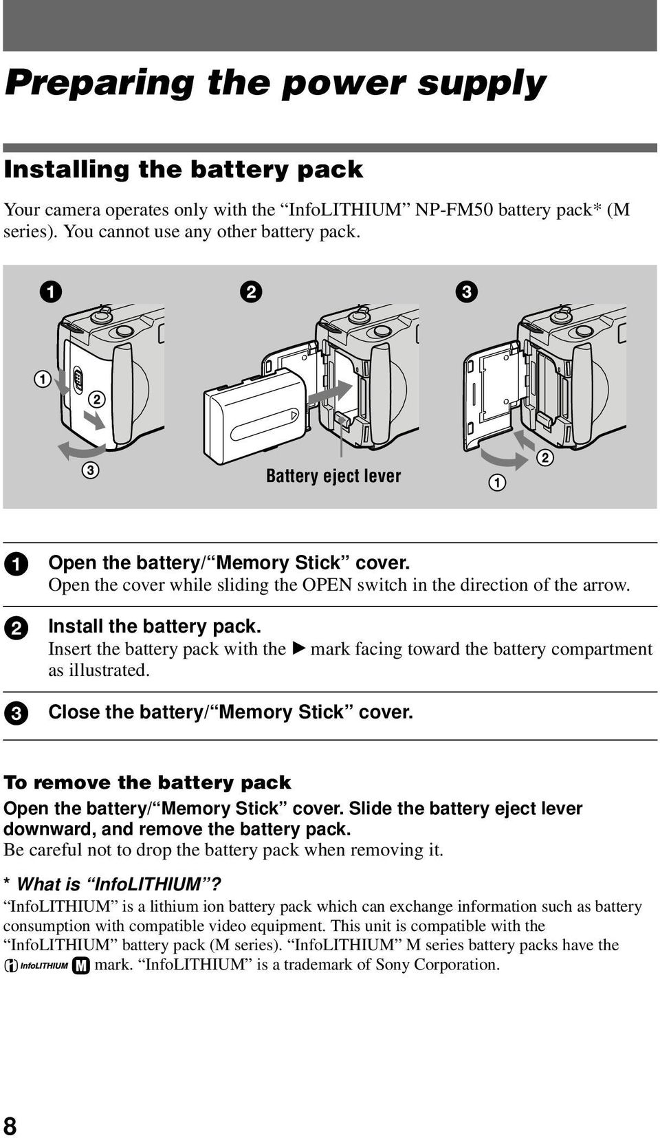 Insert the battery pack with the B mark facing toward the battery compartment as illustrated. 3 Close the battery/ Memory Stick cover. To remove the battery pack Open the battery/ Memory Stick cover.