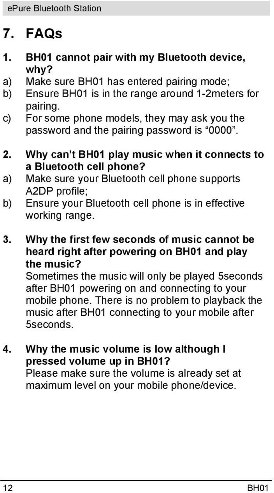 a) Make sure your Bluetooth cell phone supports A2DP profile; b) Ensure your Bluetooth cell phone is in effective working range. 3.