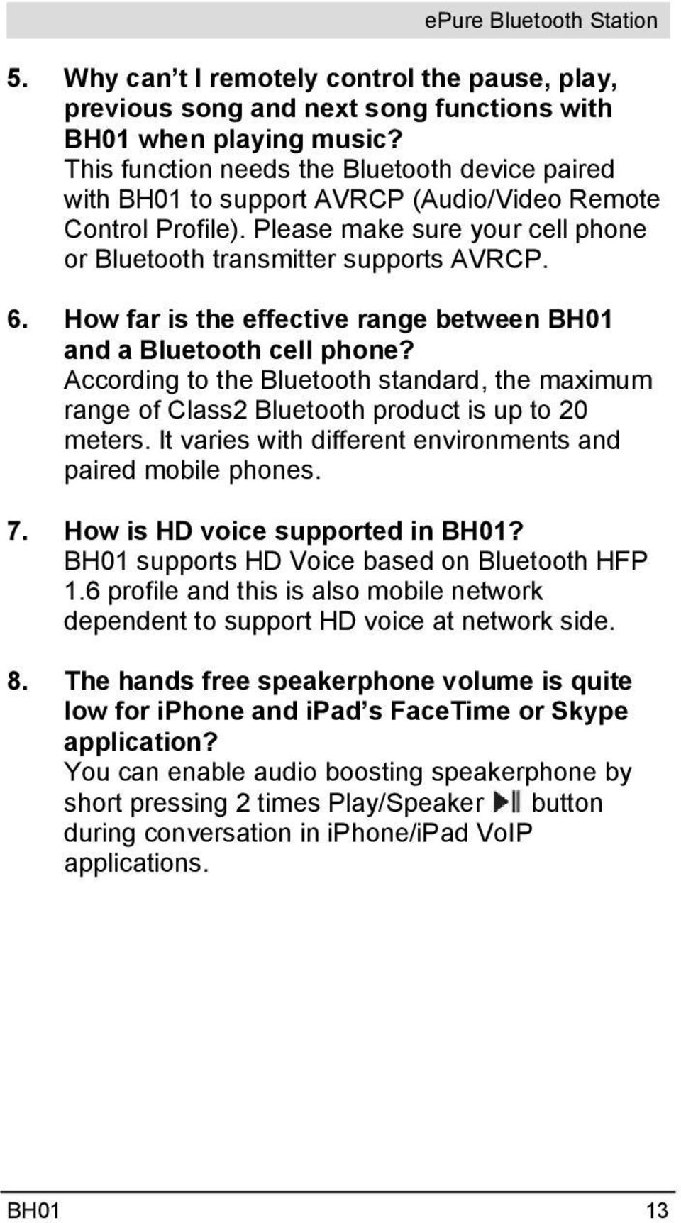How far is the effective range between BH01 and a Bluetooth cell phone? According to the Bluetooth standard, the maximum range of Class2 Bluetooth product is up to 20 meters.