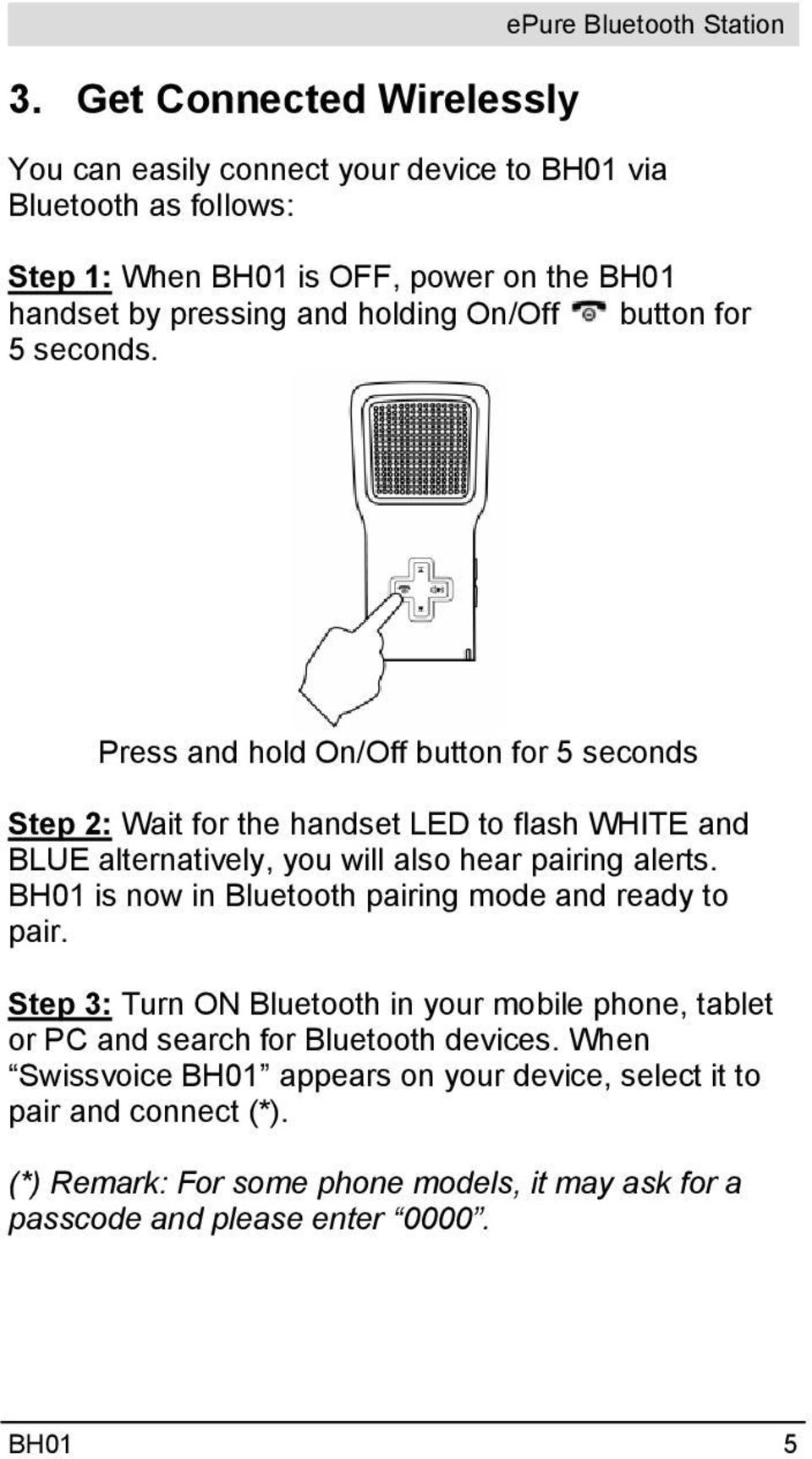 Press and hold On/Off button for 5 seconds Step 2: Wait for the handset LED to flash WHITE and BLUE alternatively, you will also hear pairing alerts.