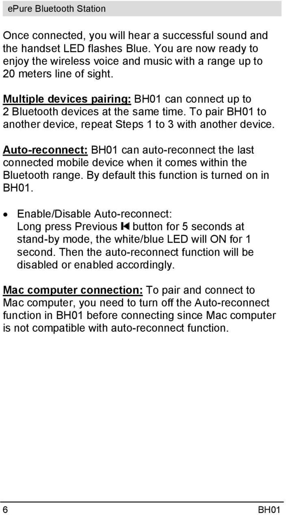 Auto-reconnect: BH01 can auto-reconnect the last connected mobile device when it comes within the Bluetooth range. By default this function is turned on in BH01.