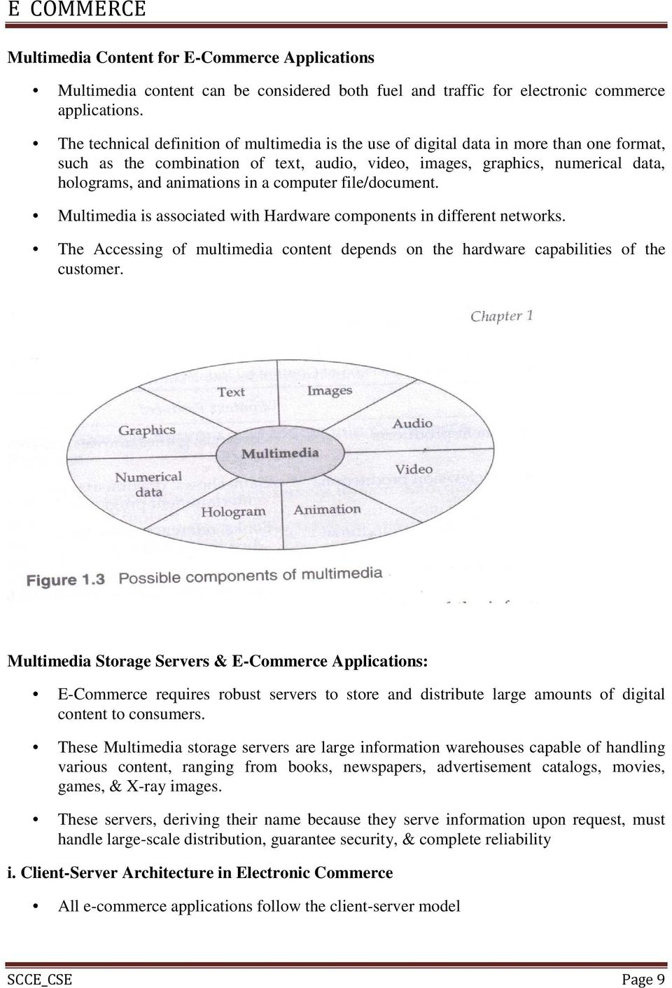 in a computer file/document. Multimedia is associated with Hardware components in different networks. The Accessing of multimedia content depends on the hardware capabilities of the customer.