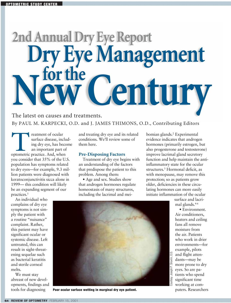 3 million patients were diagnosed with keratoconjunctivitis sicca alone in 1999 this condition will likely be an expanding segment of our practices.