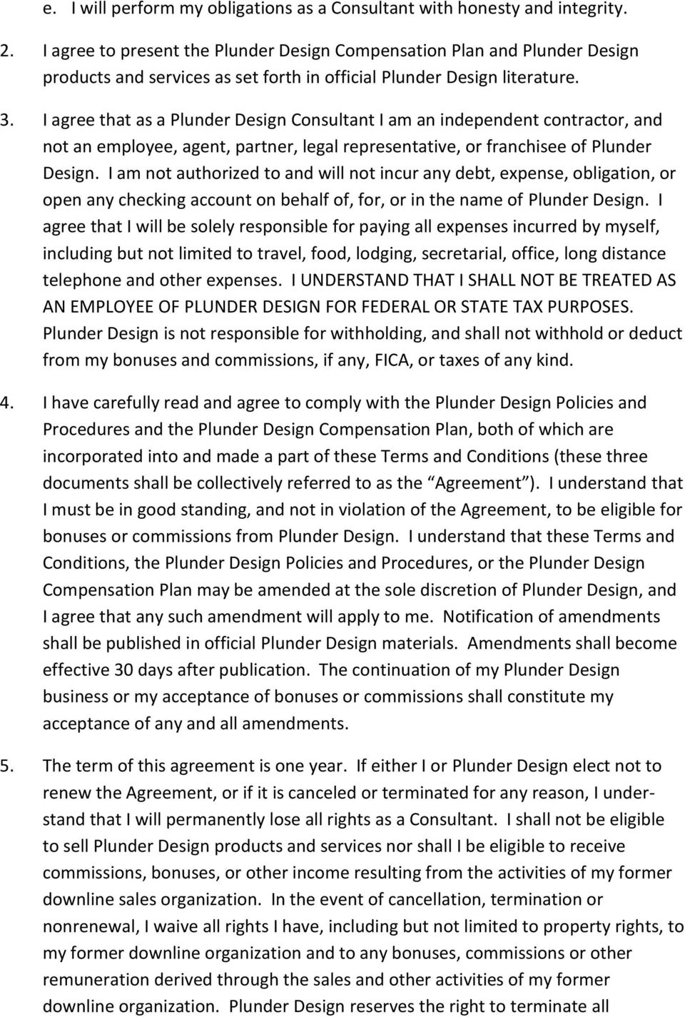 I agree that as a Plunder Design Consultant I am an independent contractor, and not an employee, agent, partner, legal representative, or franchisee of Plunder Design.