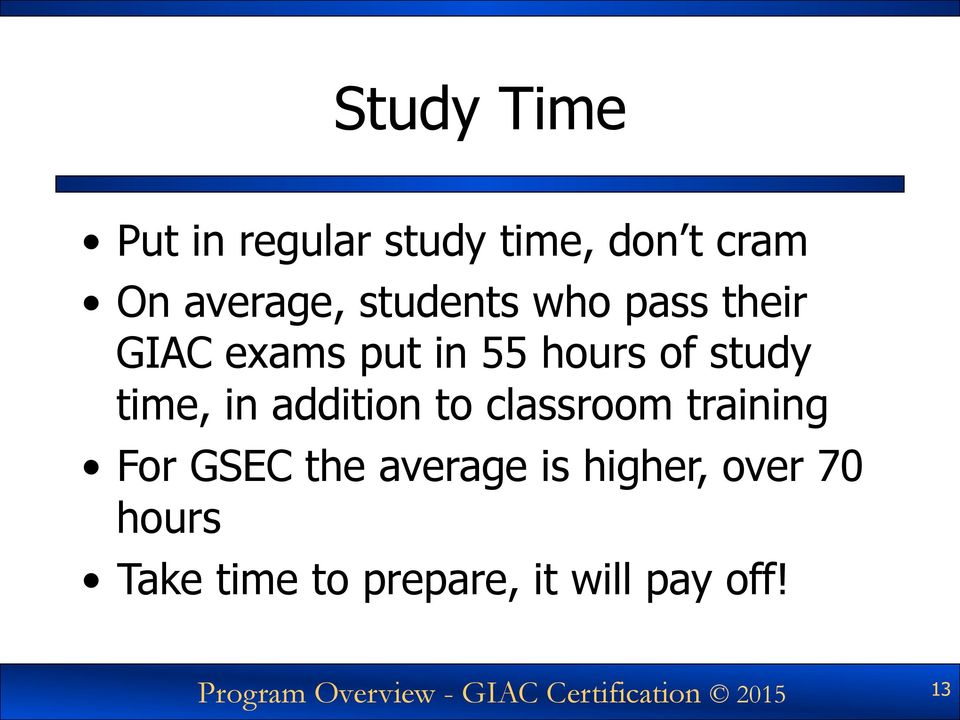 classroom training For GSEC the average is higher, over 70 hours Take