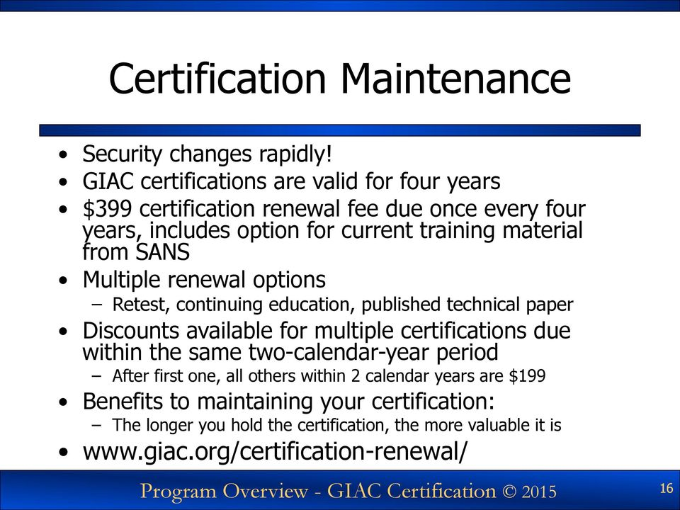 Multiple renewal options Retest, continuing education, published technical paper Discounts available for multiple certifications due within the same