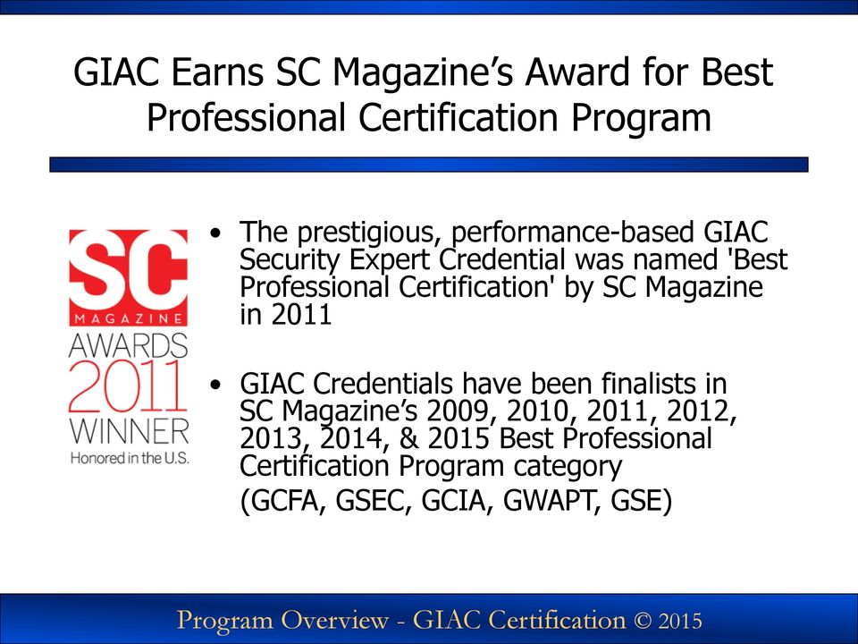 Magazine in 2011 GIAC Credentials have been finalists in SC Magazine s 2009, 2010, 2011, 2012, 2013, 2014,
