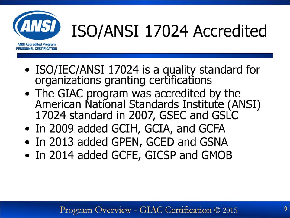 (ANSI) 17024 standard in 2007, GSEC and GSLC In 2009 added GCIH, GCIA, and GCFA In 2013 added