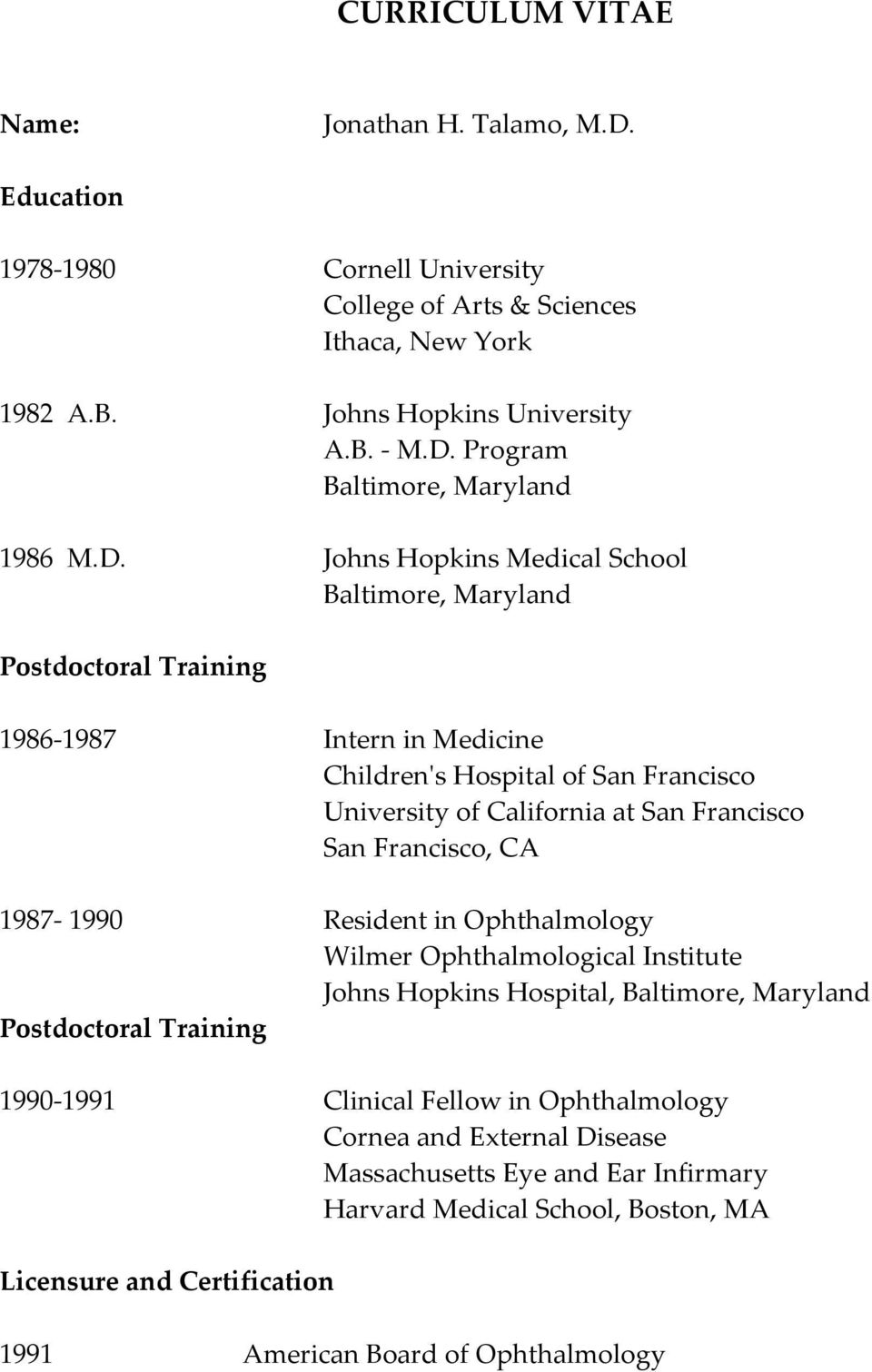 Francisco, CA 1987-1990 Resident in Ophthalmology Wilmer Ophthalmological Institute Johns Hopkins Hospital, Baltimore, Maryland Postdoctoral Training 1990-1991 Clinical Fellow in