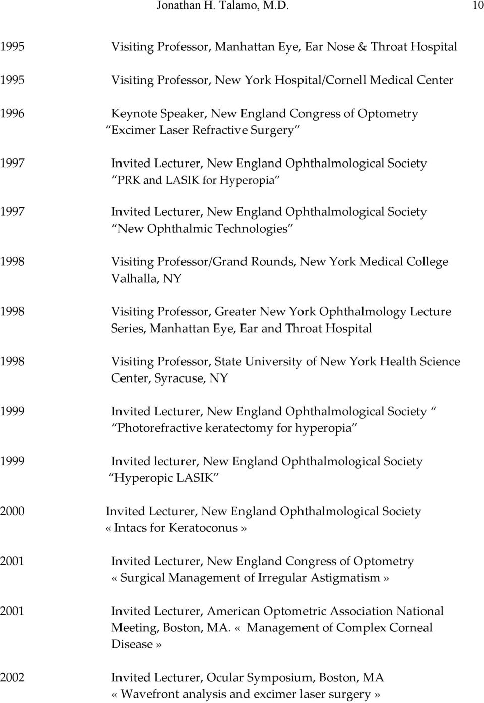Laser Refractive Surgery 1997 Invited Lecturer, New England Ophthalmological Society PRK and LASIK for Hyperopia 1997 Invited Lecturer, New England Ophthalmological Society New Ophthalmic