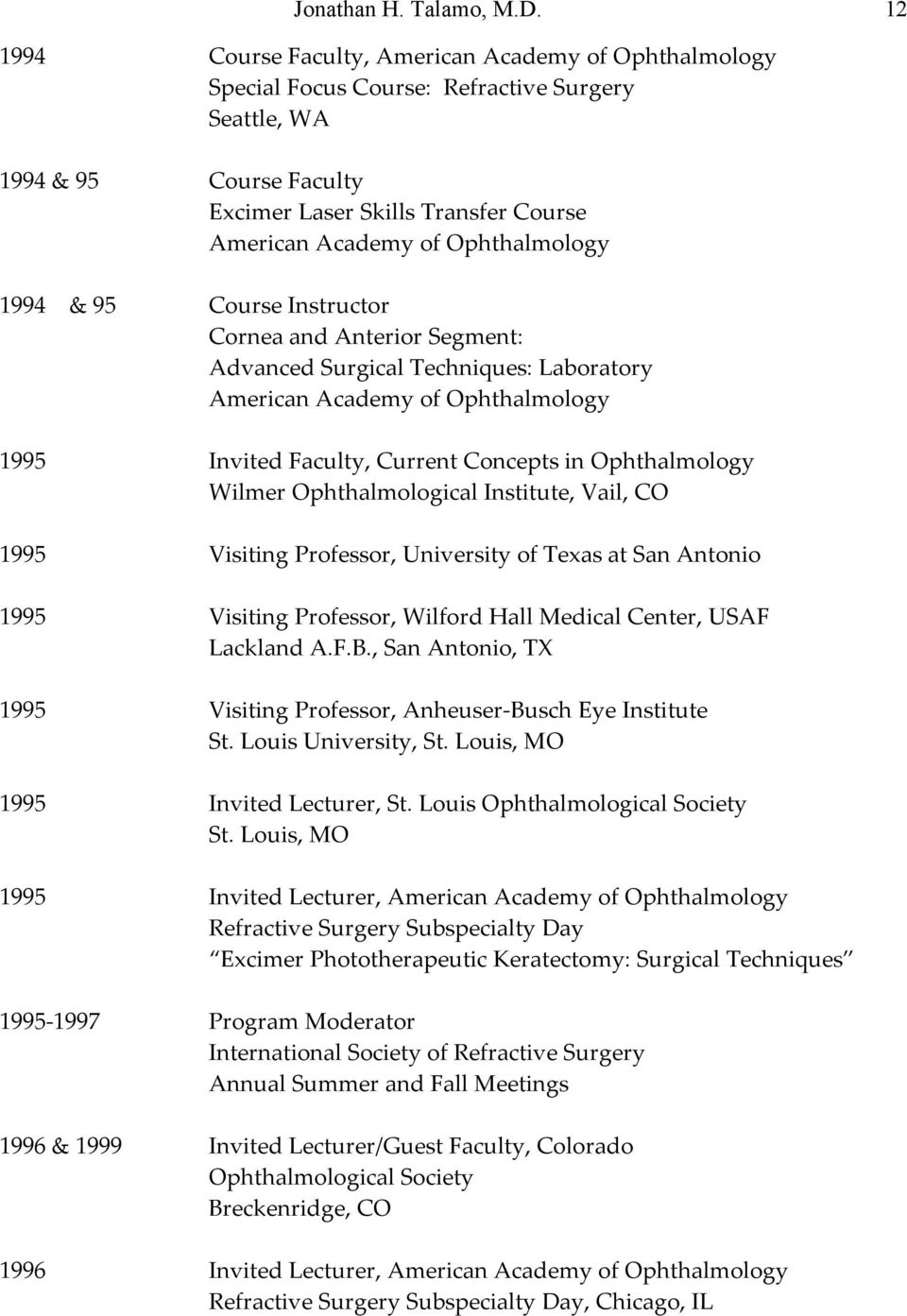 Ophthalmology 1994 & 95 Course Instructor Cornea and Anterior Segment: Advanced Surgical Techniques: Laboratory American Academy of Ophthalmology 1995 Invited Faculty, Current Concepts in
