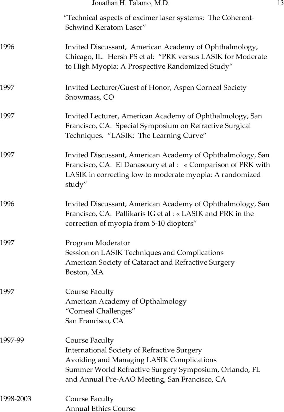 Academy of Ophthalmology, San Francisco, CA. Special Symposium on Refractive Surgical Techniques.