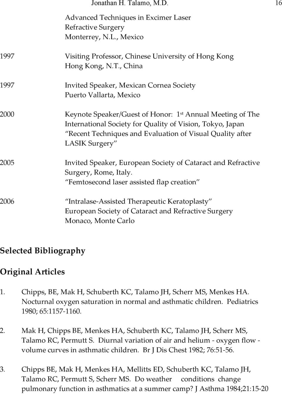 chniques in Excimer Laser Refractive Surgery Monterrey, N.L., Mexico 1997 Visiting Professor, Chinese University of Hong Kong Hong Kong, N.T.