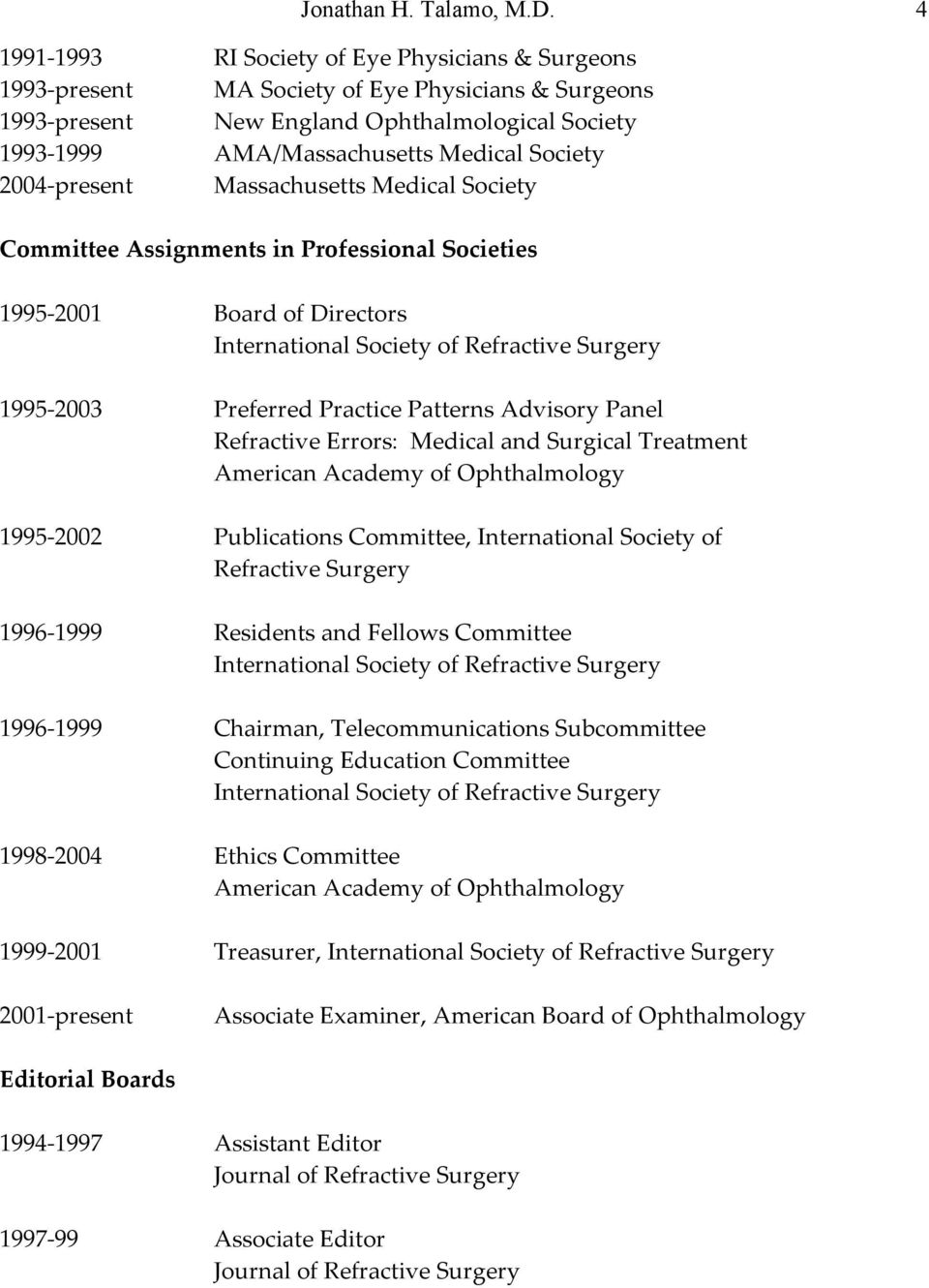 2004-present Massachusetts Medical Society Committee Assignments in Professional Societies 1995-2001 Board of Directors International Society of Refractive Surgery 1995-2003 Preferred Practice