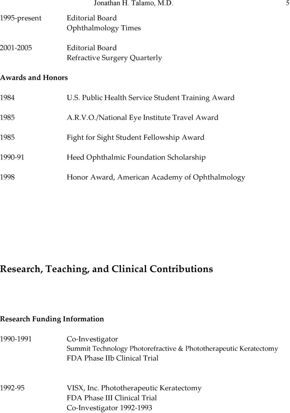/National Eye Institute Travel Award 1985 Fight for Sight Student Fellowship Award 1990-91 Heed Ophthalmic Foundation Scholarship 1998 Honor Award, American Academy of