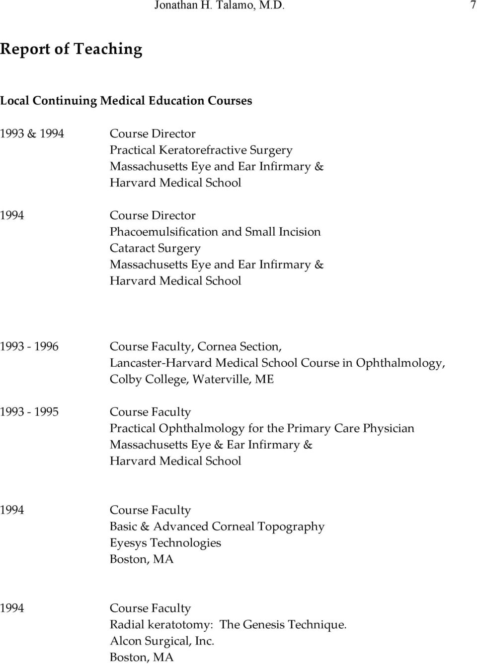 Director Phacoemulsification and Small Incision Cataract Surgery Massachusetts Eye and Ear Infirmary & Harvard Medical School 1993-1996 Course Faculty, Cornea Section, Lancaster-Harvard Medical