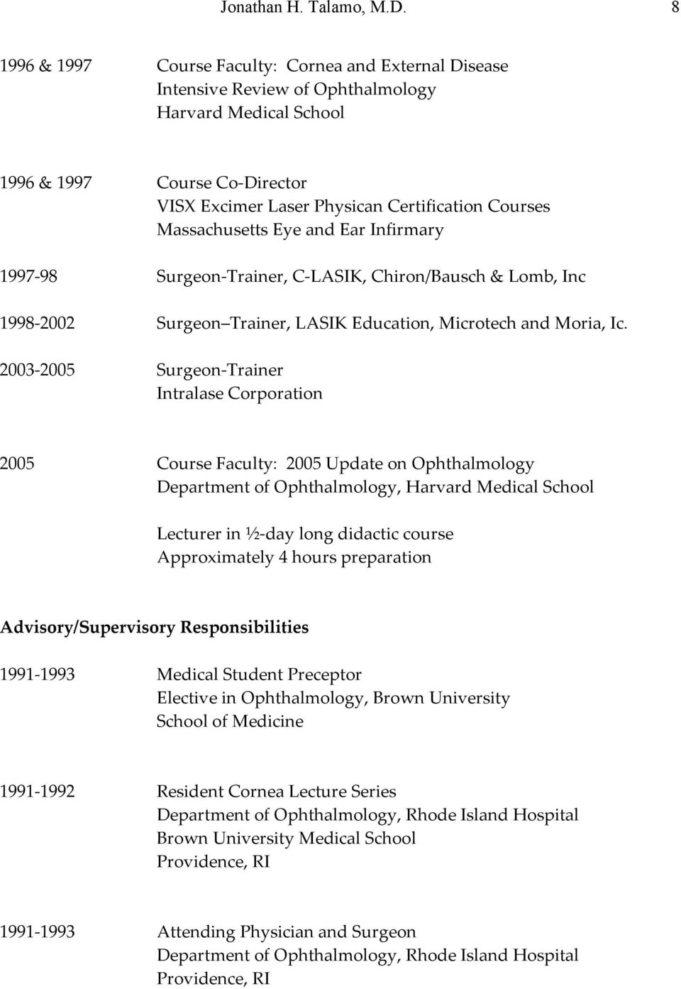 Massachusetts Eye and Ear Infirmary 1997-98 Surgeon-Trainer, C-LASIK, Chiron/Bausch & Lomb, Inc 1998-2002 Surgeon Trainer, LASIK Education, Microtech and Moria, Ic.