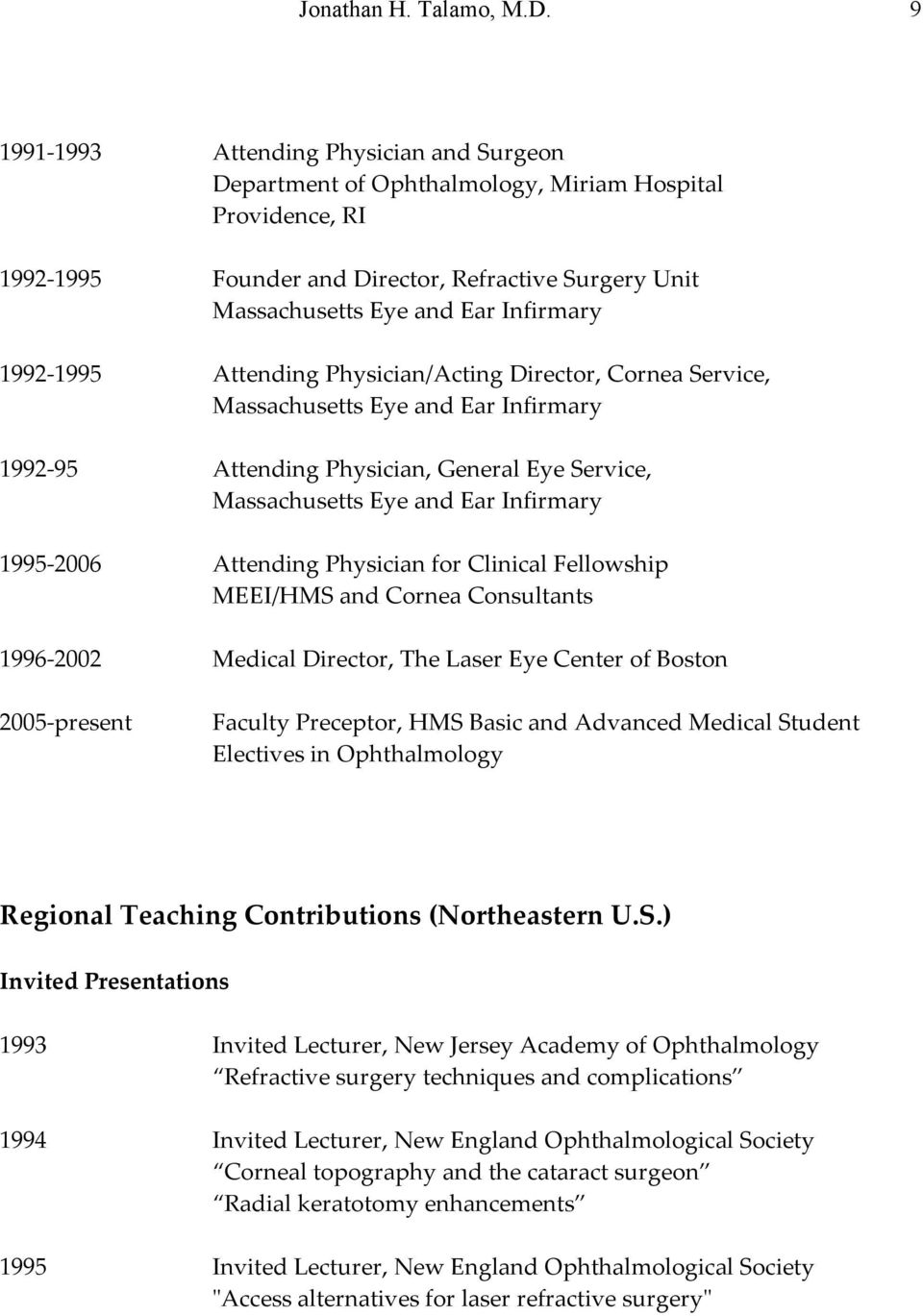 1992-1995 Attending Physician/Acting Director, Cornea Service, Massachusetts Eye and Ear Infirmary 1992-95 Attending Physician, General Eye Service, Massachusetts Eye and Ear Infirmary 1995-2006