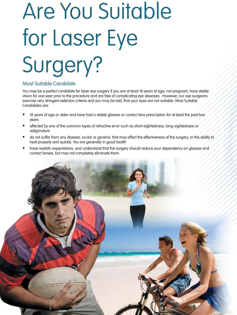 complicating eye diseases. However, our eye surgeons exercise very stringent selection criteria and you may be told, that your eyes are not suitable.