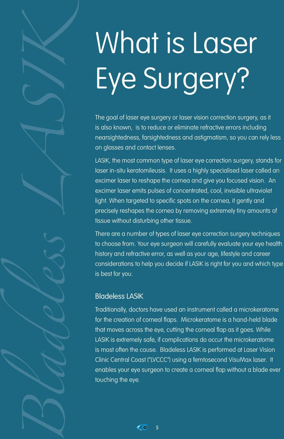 can rely less on glasses and contact lenses. LASIK, the most common type of laser eye correction surgery, stands for laser in-situ keratomileusis.