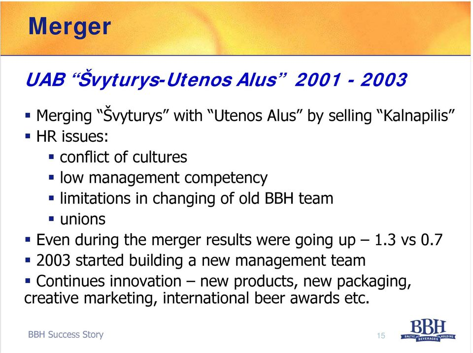 Even during the merger results were going up 1.3 vs 0.