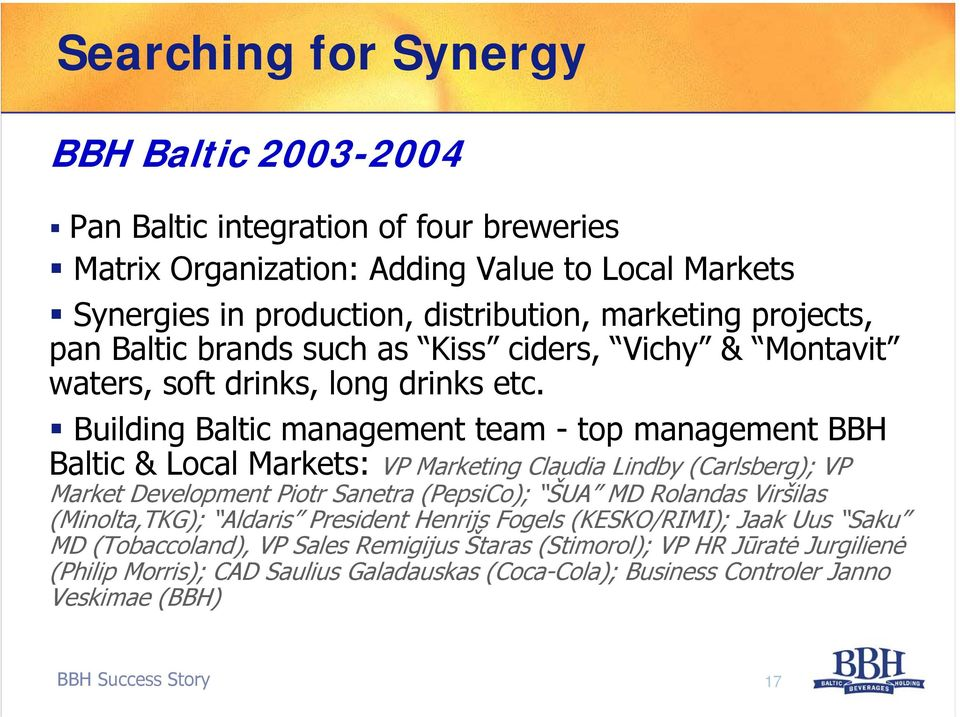 Building Baltic management team - top management BBH Baltic & Local Markets: VP Marketing Claudia Lindby (Carlsberg); VP Market Development Piotr Sanetra (PepsiCo); ŠUA MD Rolandas
