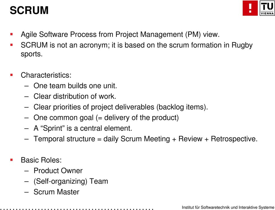 Clear distribution of work. Clear priorities of project deliverables (backlog items).