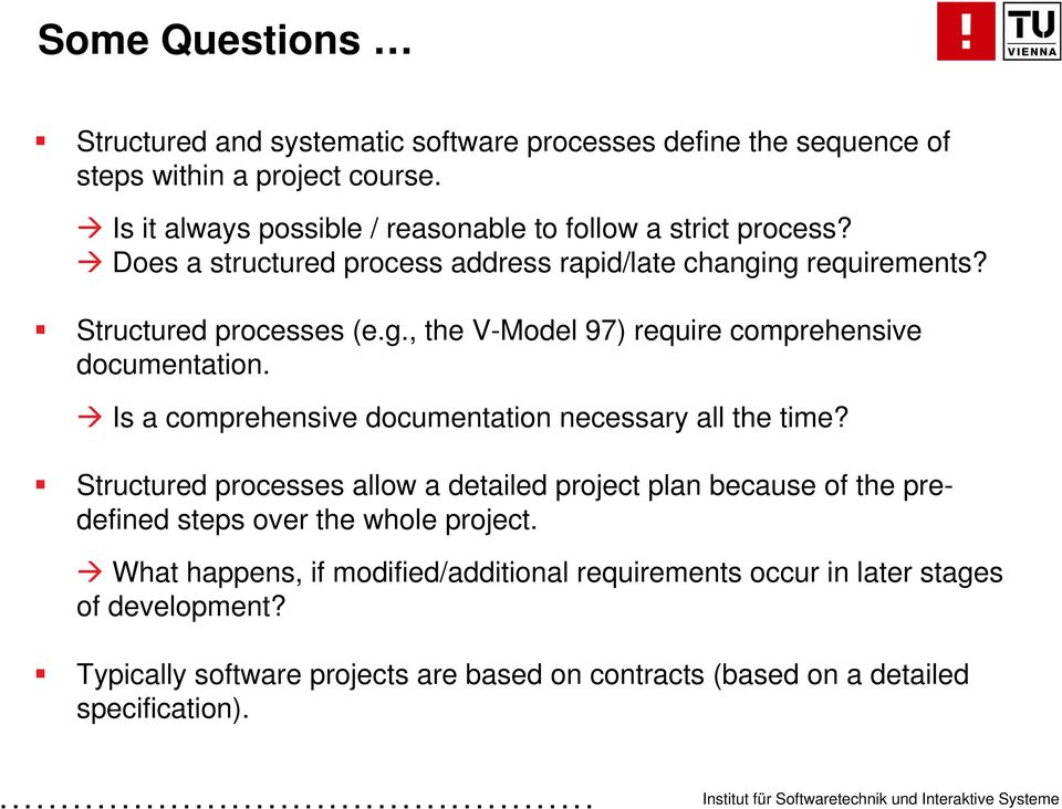ng requirements? Structured processes (e.g., the V-Model 97) require comprehensive documentation. Is a comprehensive documentation necessary all the time?