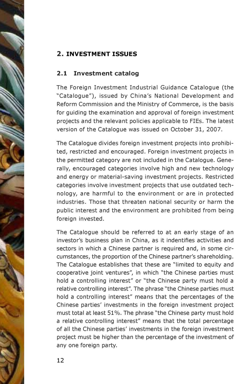 guiding the examination and approval of foreign investment projects and the relevant policies applicable to FIEs. The latest version of the Catalogue was issued on October 31, 2007.