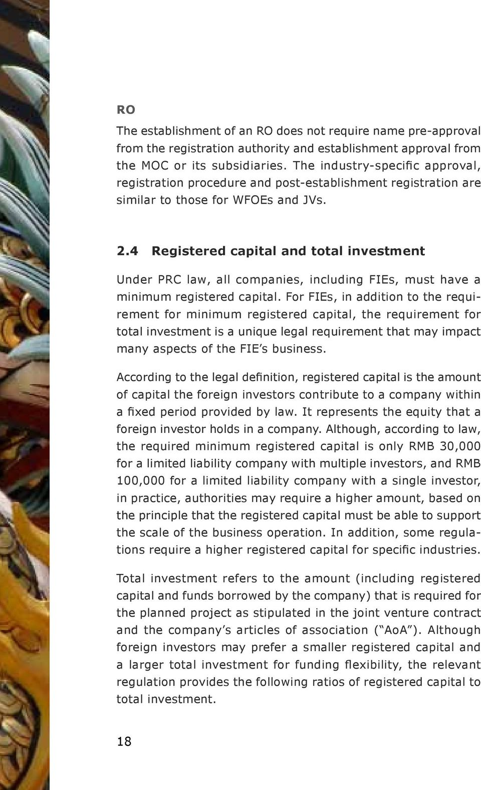 4 Registered capital and total investment Under PRC law, all companies, including FIEs, must have a minimum registered capital.