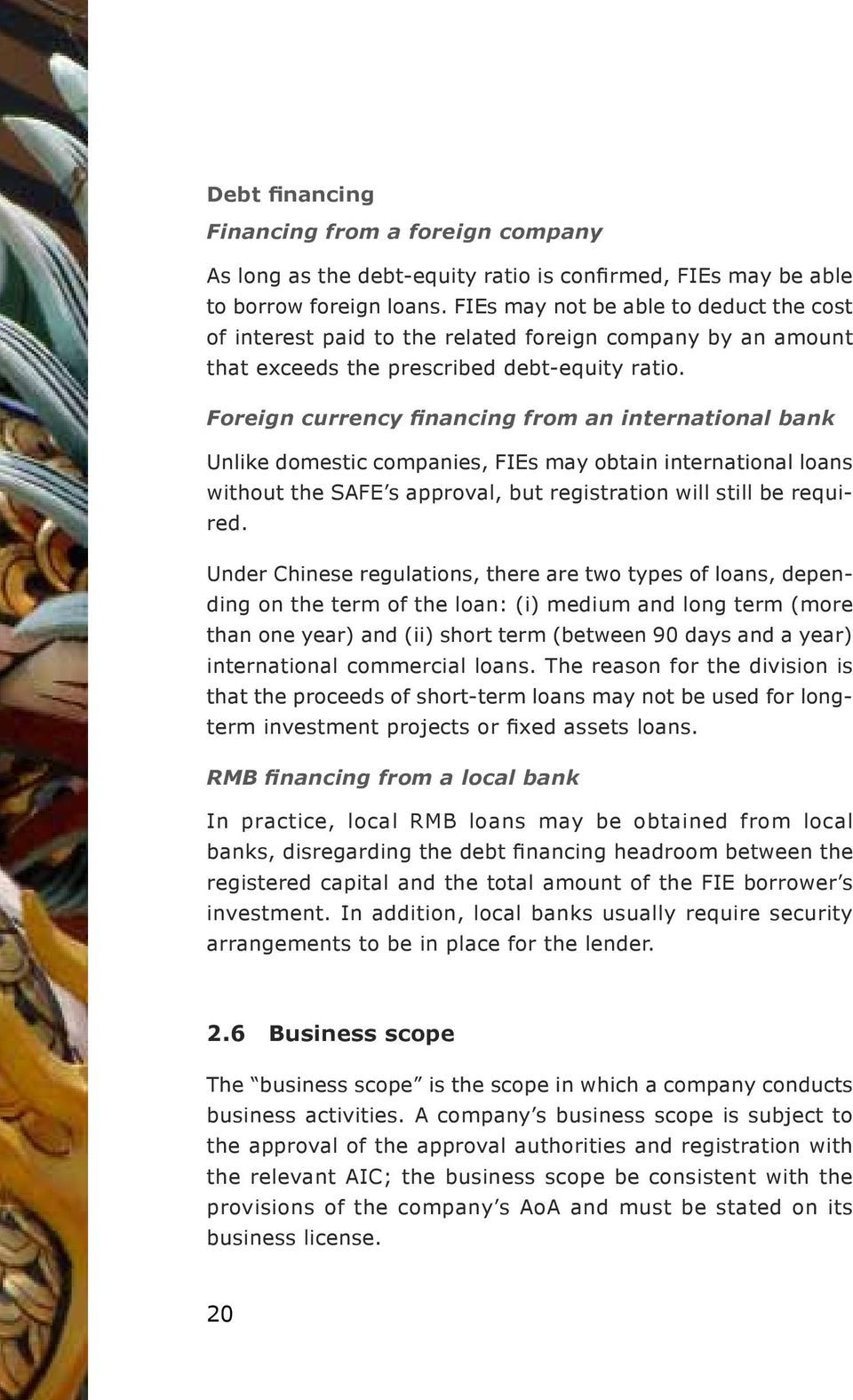 Foreign currency financing from an international bank Unlike domestic companies, FIEs may obtain international loans without the SAFE s approval, but registration will still be required.