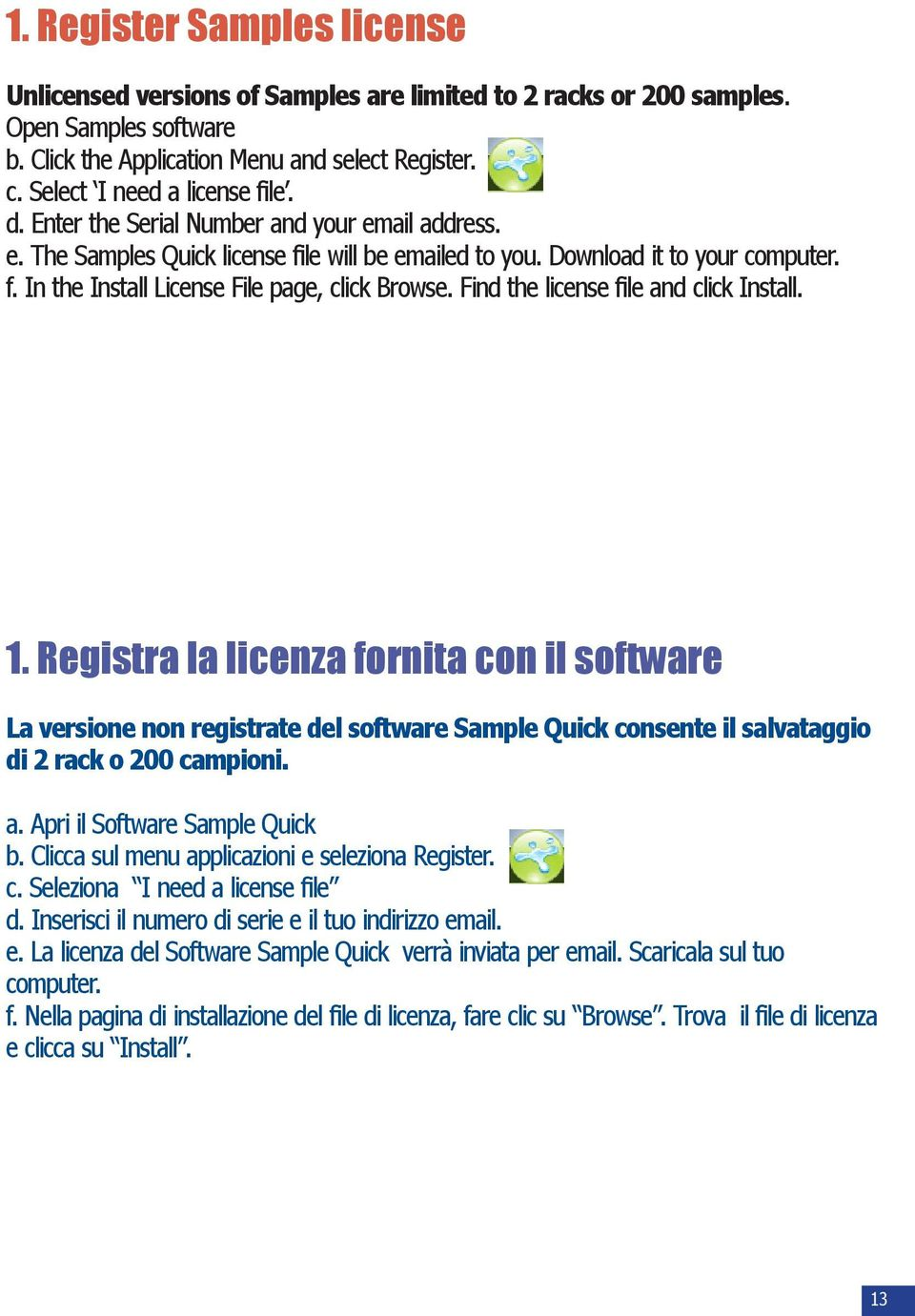 Find the license file and click Install. 1. Registra la licenza fornita con il software La versione non registrate del software Sample Quick consente il salvataggio di 2 rack o 200 campioni. a. Apri il Software Sample Quick b.