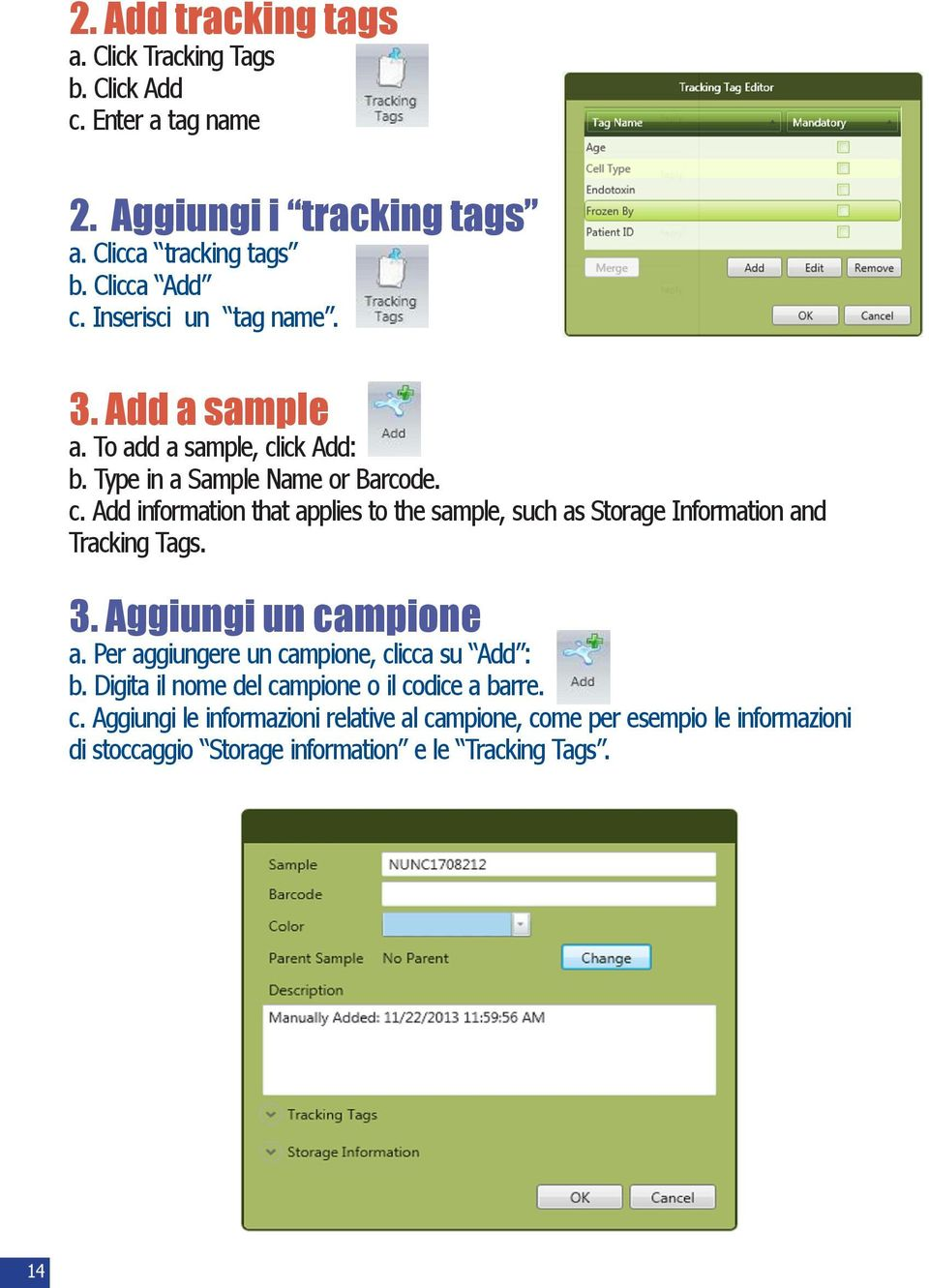 Aggiungi un campione a. Click Tracking Tags b. Click Add c. Enter a tag name. a. To add a sample, click Add: b. Type in a Sample Name or Barcode. or Barcode. c. Add information that applies to the sample, such as Storage Information and c.