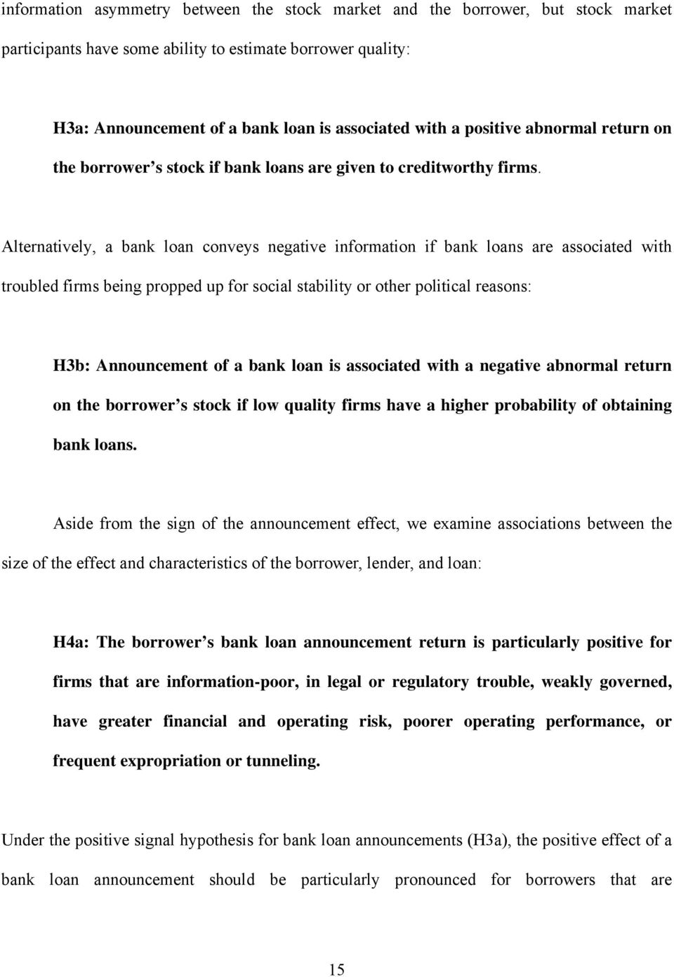 Alternatively, a bank loan conveys negative information if bank loans are associated with troubled firms being propped up for social stability or other political reasons: H3b: Announcement of a bank