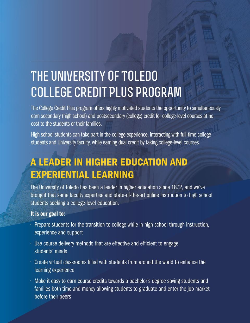 High school students can take part in the college experience, interacting with full-time college students and University faculty, while earning dual credit by taking college-level courses.