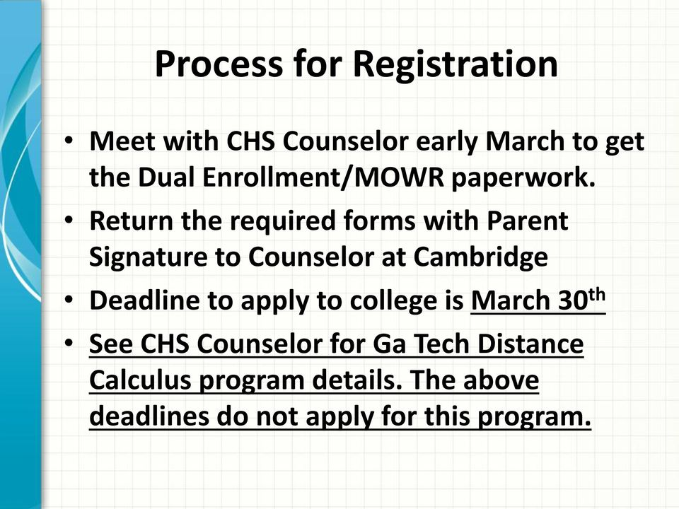 Return the required forms with Parent Signature to Counselor at Cambridge Deadline