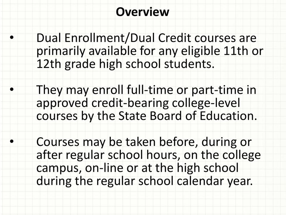 They may enroll full-time or part-time in approved credit-bearing college-level courses by the State